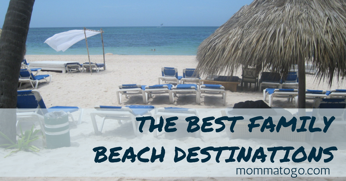 The best family beach vacation destinations momma to go for The best beach vacations